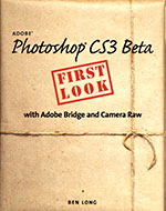 New CS3 Book - Photoshop CS3 Beta First Look By Ben Long