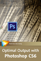 Optimal Output with Photoshop CS6 - 5 Free Videos