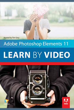 Adobe Photoshop Elements 11 Learn by Video - Manage, Optimize, and Share Your Photographic Memories